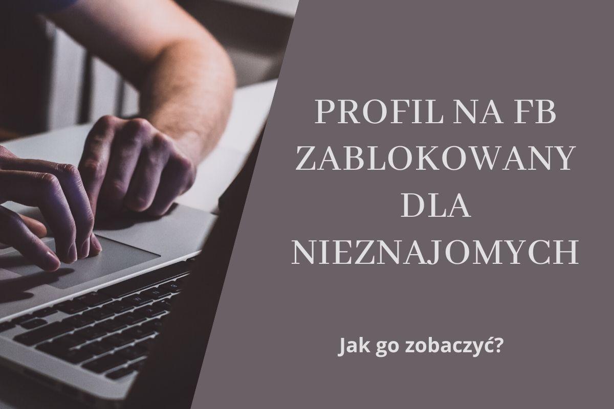 Jak Zobaczyc Profil Na Facebooku Zablokowany Dla Nieznajomych